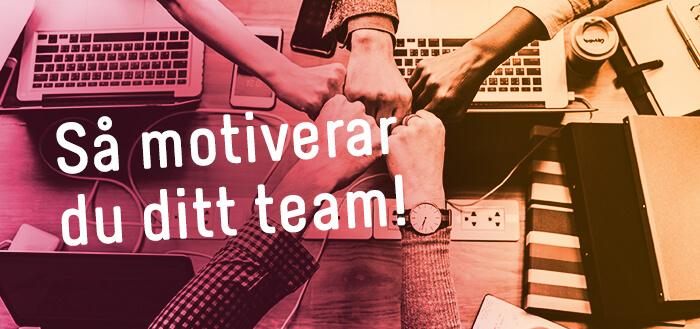 Så motiverar du ditt team